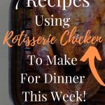 """rotisserie chicken with pinterest text overlay """"7 recipes using rotisserie chicken to make for dinner this week"""""""